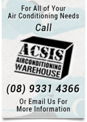 Call Us For All Of Your Air Conditioning Needs - ACSIS Air Conditioning Warehouse - (08) 9331 4366